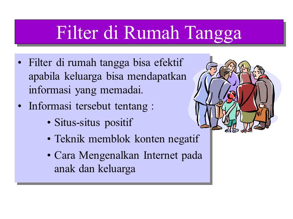 Filter di Rumah Tangga Filter di rumah tangga bisa efektif apabila keluarga bisa mendapatkan informasi yang memadai.