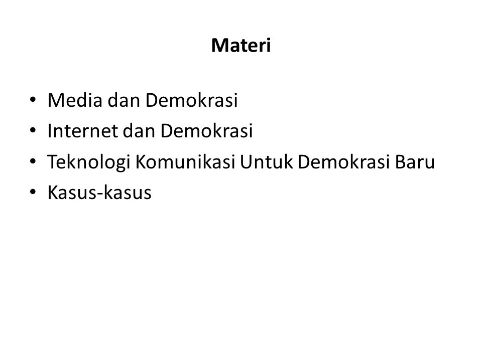 Materi Media dan Demokrasi. Internet dan Demokrasi.