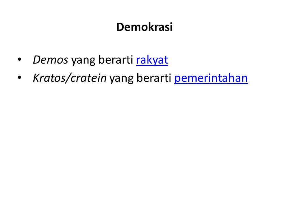 Demokrasi Demos yang berarti rakyat Kratos/cratein yang berarti pemerintahan