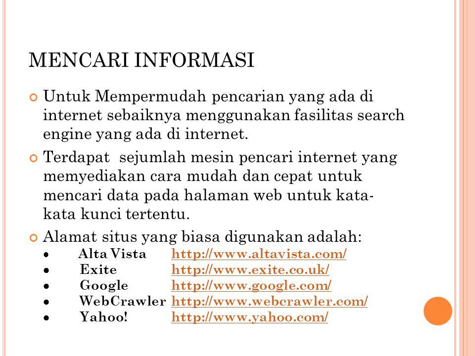 MENCARI INFORMASI Untuk Mempermudah pencarian yang ada di internet sebaiknya menggunakan fasilitas search engine yang ada di internet.