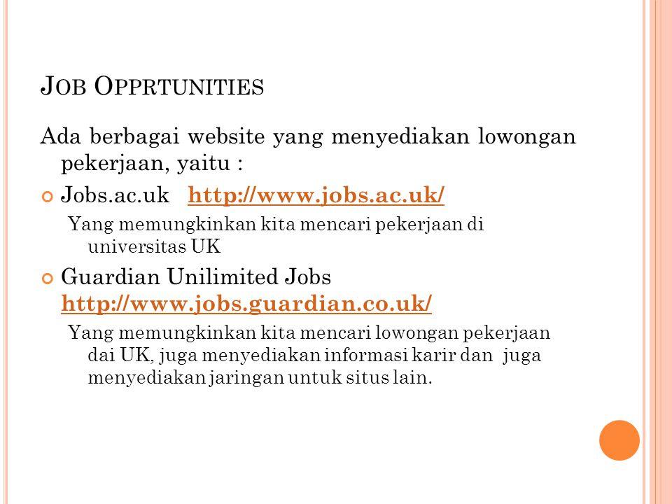 Job Opprtunities Ada berbagai website yang menyediakan lowongan pekerjaan, yaitu : Jobs.ac.uk http://www.jobs.ac.uk/