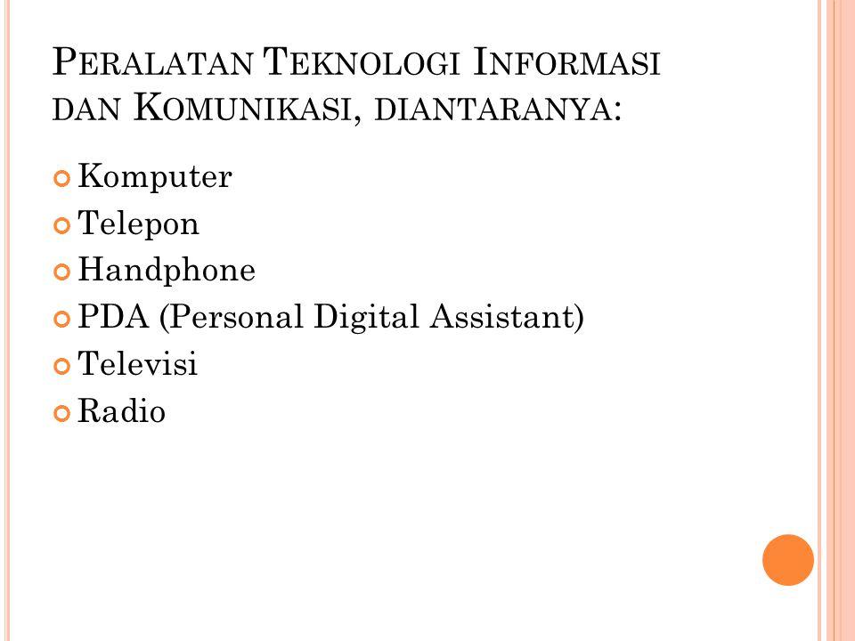Peralatan Teknologi Informasi dan Komunikasi, diantaranya:
