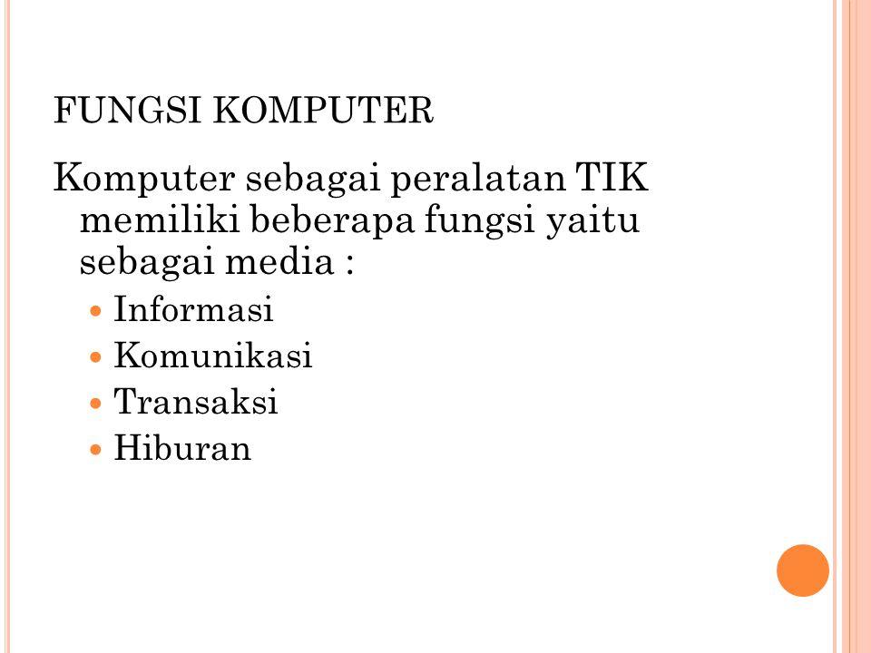 FUNGSI KOMPUTER Komputer sebagai peralatan TIK memiliki beberapa fungsi yaitu sebagai media : Informasi.