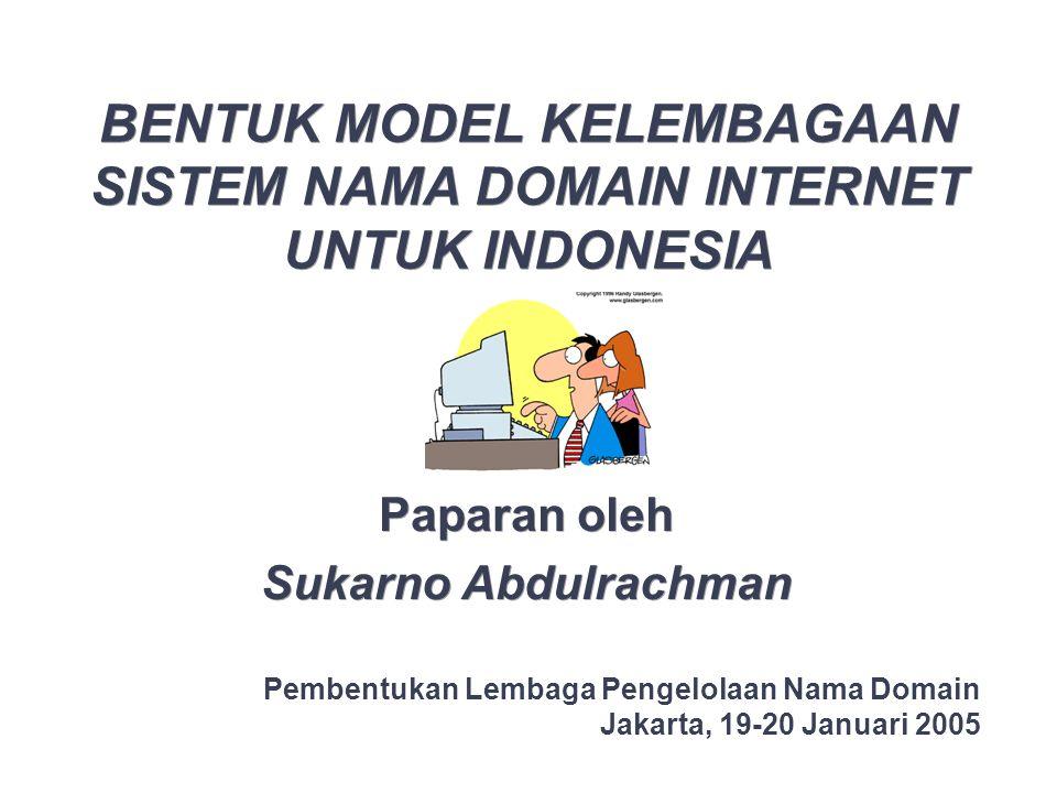 BENTUK MODEL KELEMBAGAAN SISTEM NAMA DOMAIN INTERNET UNTUK INDONESIA