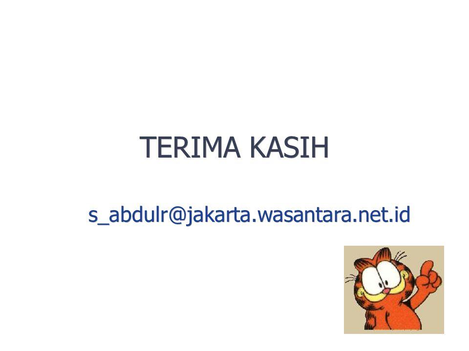 TERIMA KASIH s_abdulr@jakarta.wasantara.net.id