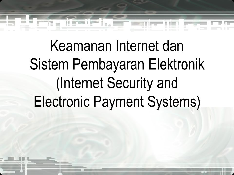 Keamanan Internet dan Sistem Pembayaran Elektronik (Internet Security and Electronic Payment Systems)