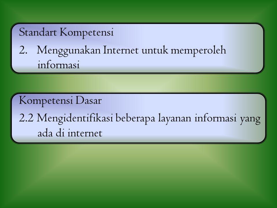 Standart Kompetensi 2. Menggunakan Internet untuk memperoleh informasi. Kompetensi Dasar.