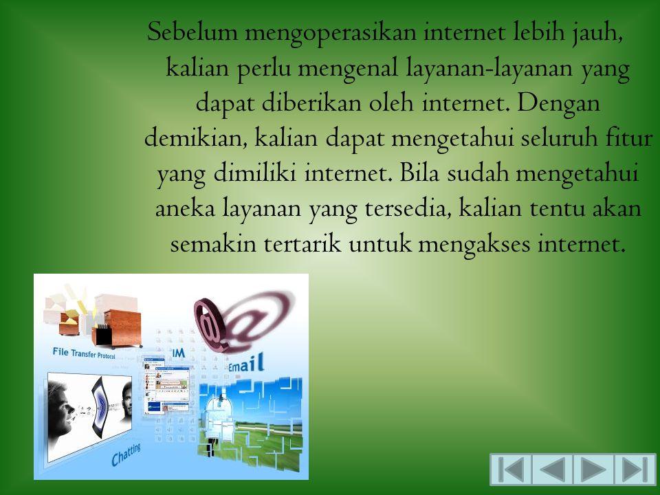 Sebelum mengoperasikan internet lebih jauh, kalian perlu mengenal layanan-layanan yang dapat diberikan oleh internet.