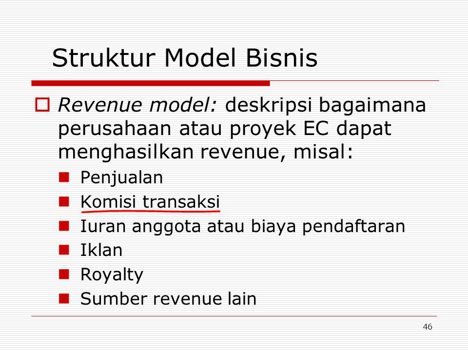 Struktur Model Bisnis Revenue model: deskripsi bagaimana perusahaan atau proyek EC dapat menghasilkan revenue, misal: