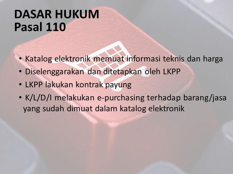 DASAR HUKUM Pasal 110. Katalog elektronik memuat informasi teknis dan harga. Diselenggarakan dan ditetapkan oleh LKPP.