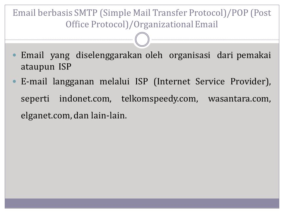 Email berbasis SMTP (Simple Mail Transfer Protocol)/POP (Post Office Protocol)/Organizational Email