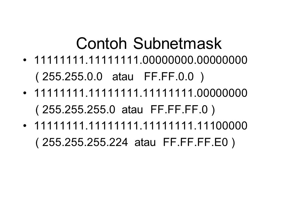 Contoh Subnetmask 11111111.11111111.00000000.00000000. ( 255.255.0.0 atau FF.FF.0.0 ) 11111111.11111111.11111111.00000000.