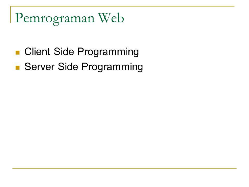 Pemrograman Web Client Side Programming Server Side Programming