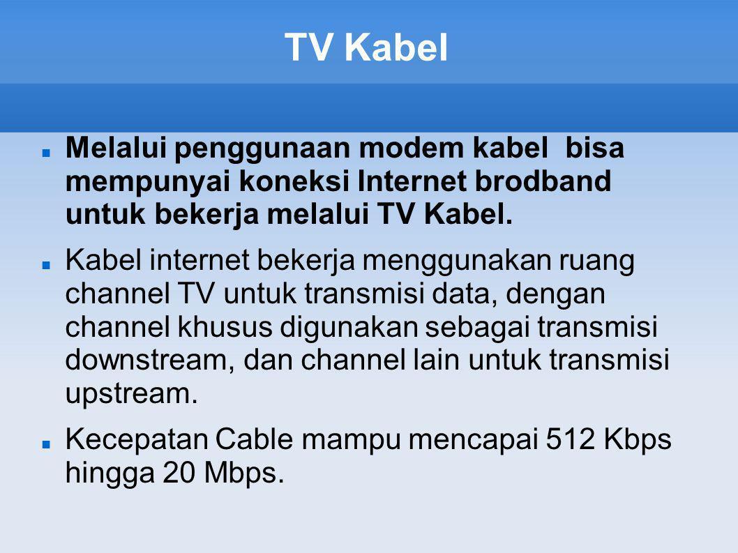 TV Kabel Melalui penggunaan modem kabel bisa mempunyai koneksi Internet brodband untuk bekerja melalui TV Kabel.