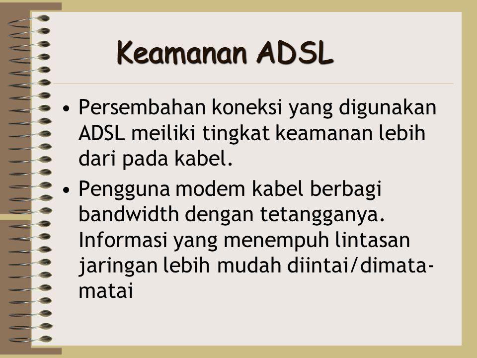 Keamanan ADSL Persembahan koneksi yang digunakan ADSL meiliki tingkat keamanan lebih dari pada kabel.