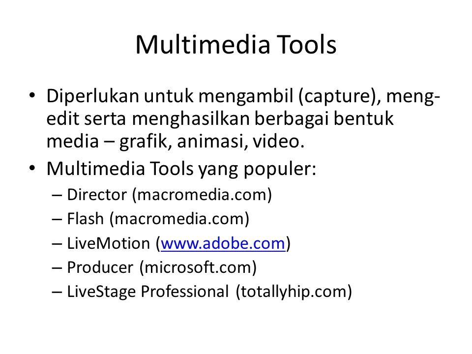 Multimedia Tools Diperlukan untuk mengambil (capture), meng-edit serta menghasilkan berbagai bentuk media – grafik, animasi, video.