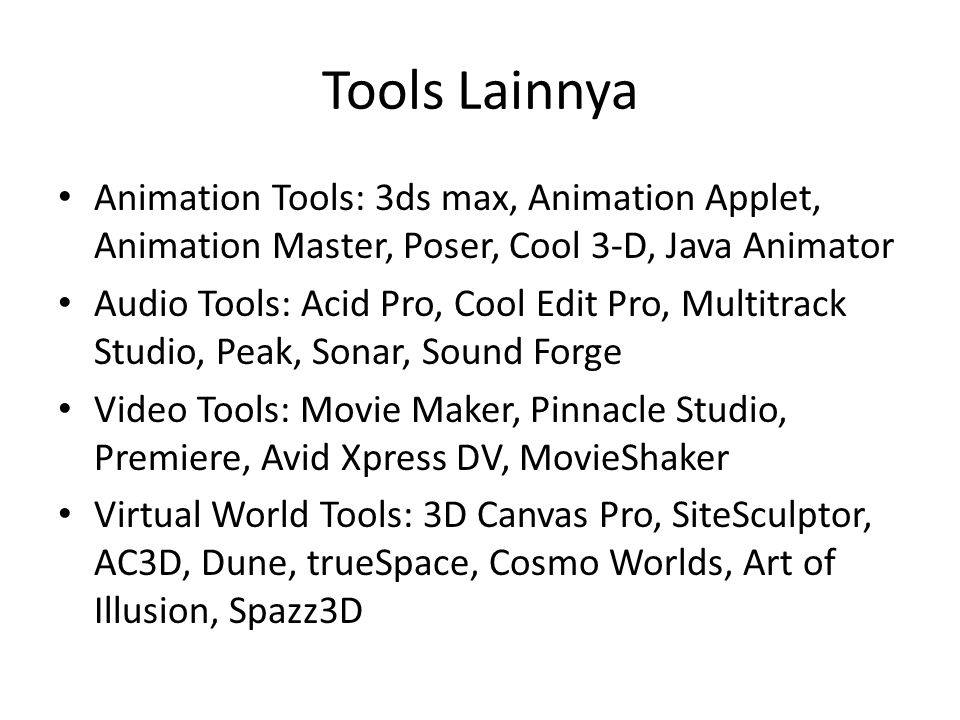 Tools Lainnya Animation Tools: 3ds max, Animation Applet, Animation Master, Poser, Cool 3-D, Java Animator.