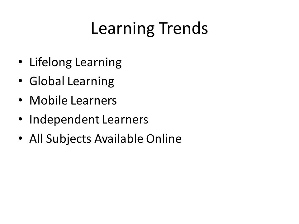 Learning Trends Lifelong Learning Global Learning Mobile Learners