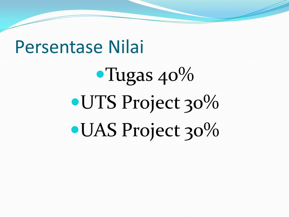 Persentase Nilai Tugas 40% UTS Project 30% UAS Project 30%
