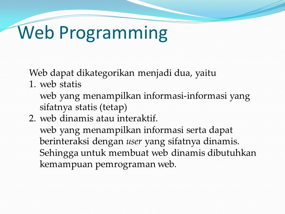 Web Programming Web dapat dikategorikan menjadi dua, yaitu web statis