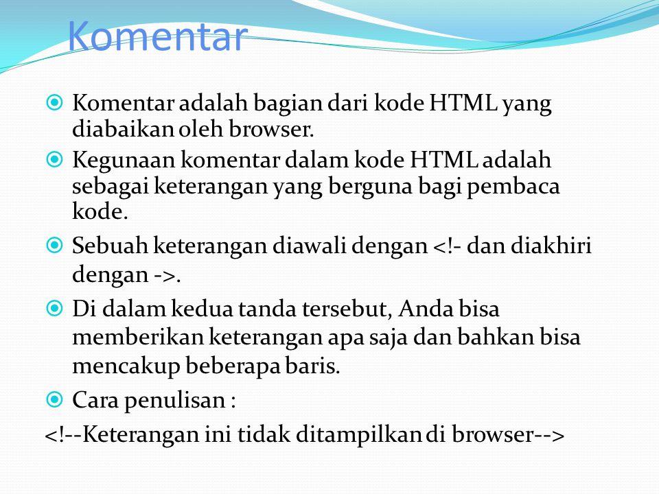 Komentar Komentar adalah bagian dari kode HTML yang diabaikan oleh browser.