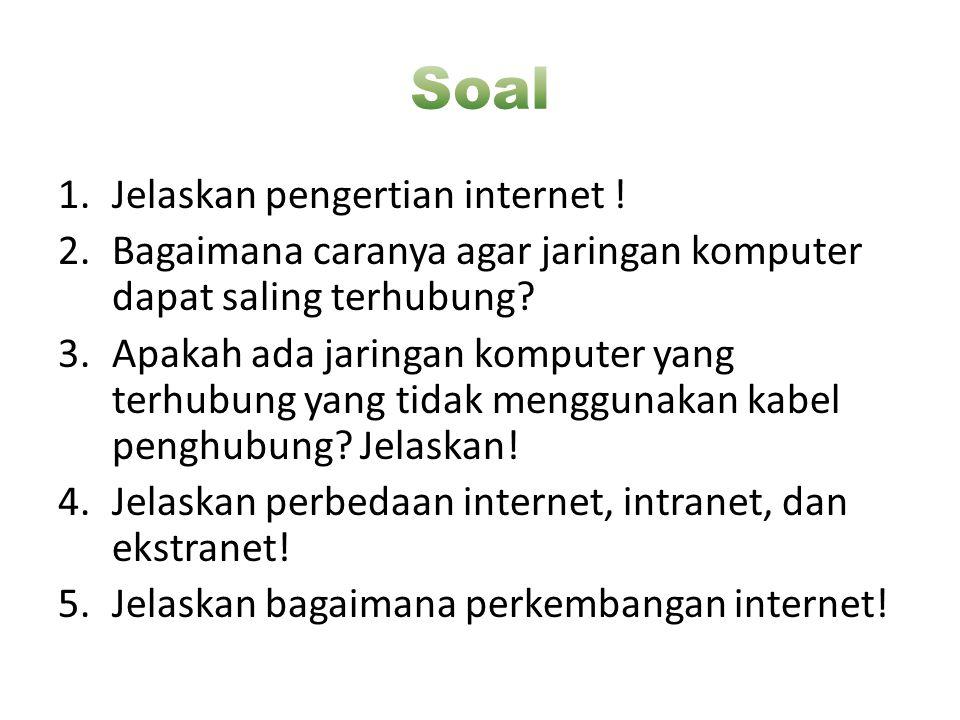 Soal Jelaskan pengertian internet !