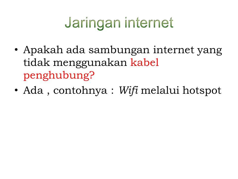 Jaringan internet Apakah ada sambungan internet yang tidak menggunakan kabel penghubung.