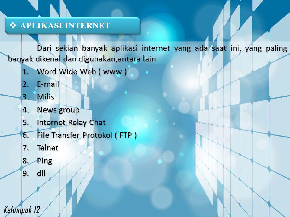 APLIKASI INTERNET Dari sekian banyak aplikasi internet yang ada saat ini, yang paling banyak dikenal dan digunakan,antara lain.