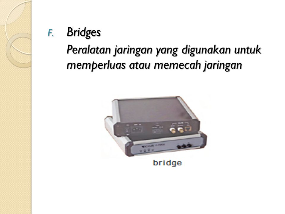 Bridges Peralatan jaringan yang digunakan untuk memperluas atau memecah jaringan