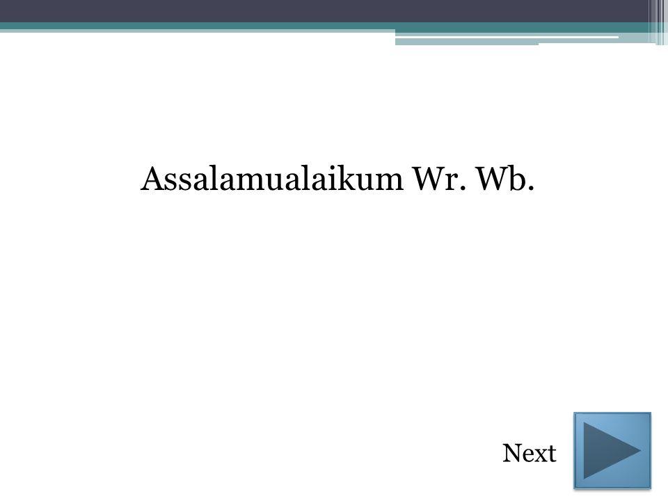 Assalamualaikum Wr. Wb. Next