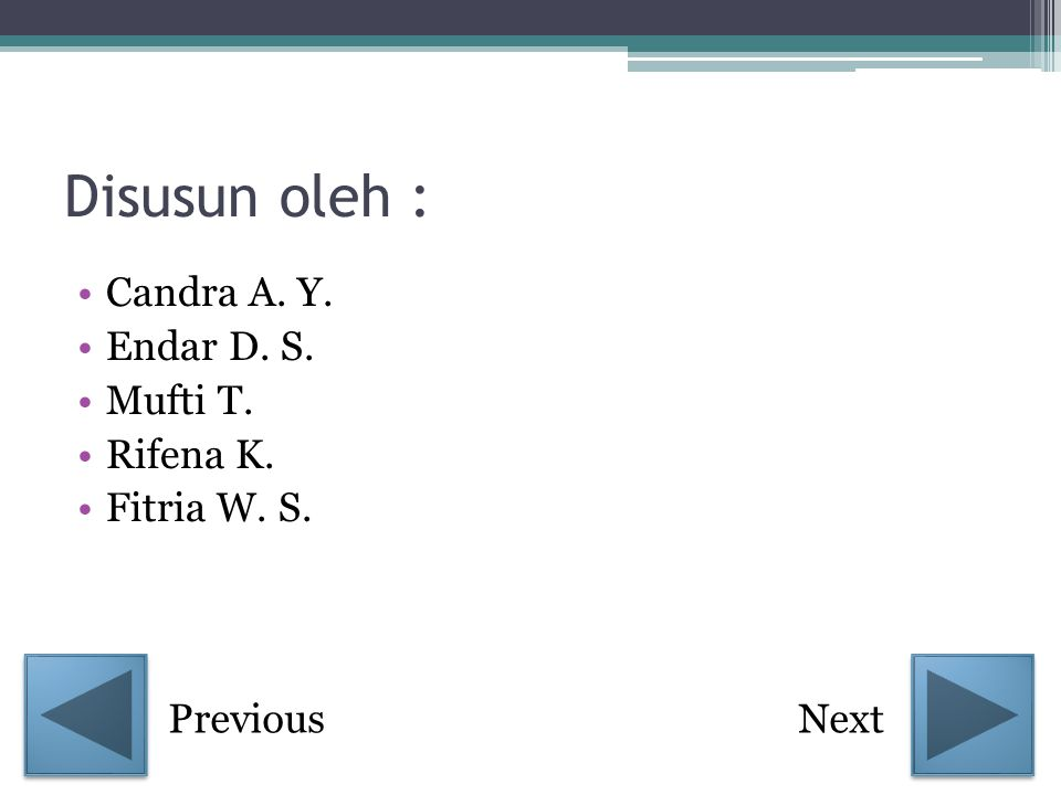 Disusun oleh : Candra A. Y. Endar D. S. Mufti T. Rifena K.