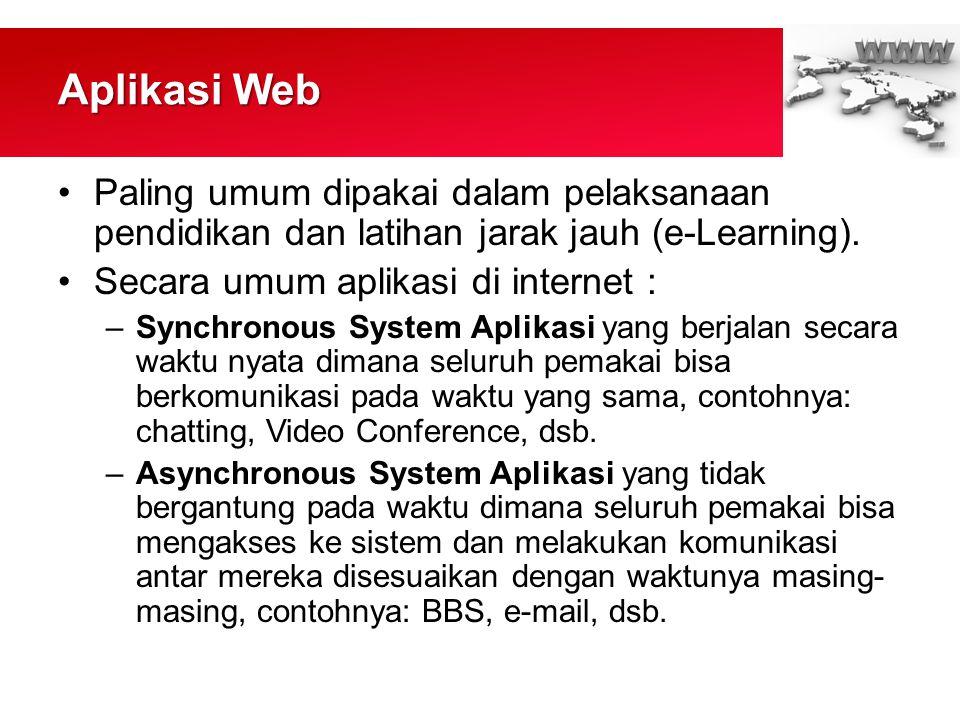 Aplikasi Web Paling umum dipakai dalam pelaksanaan pendidikan dan latihan jarak jauh (e-Learning). Secara umum aplikasi di internet :