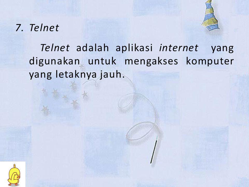Telnet Telnet adalah aplikasi internet yang digunakan untuk mengakses komputer yang letaknya jauh.