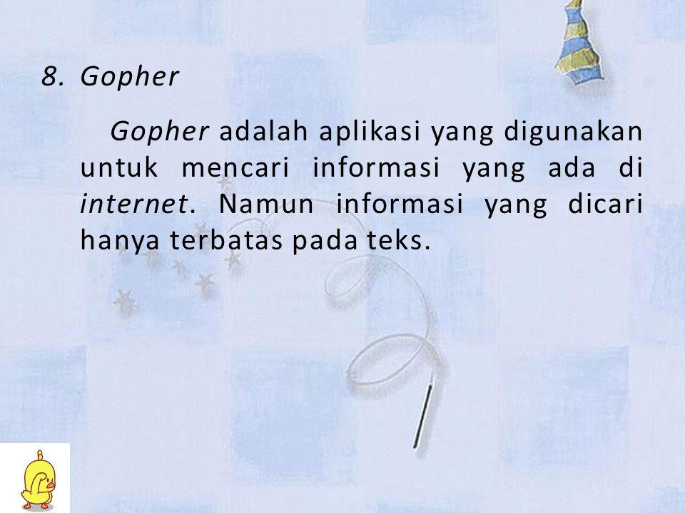 Gopher Gopher adalah aplikasi yang digunakan untuk mencari informasi yang ada di internet.