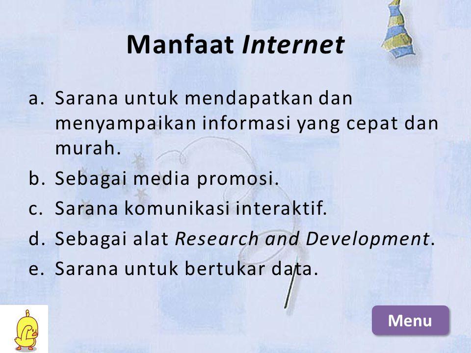 Manfaat Internet Sarana untuk mendapatkan dan menyampaikan informasi yang cepat dan murah. Sebagai media promosi.