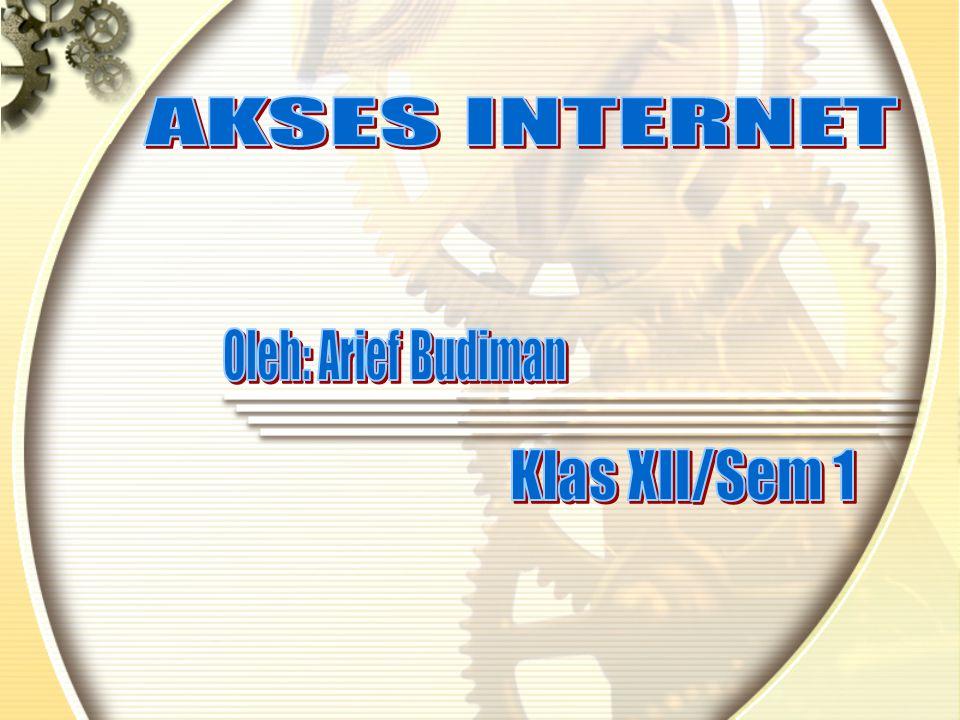 AKSES INTERNET Oleh: Arief Budiman Klas XII/Sem 1