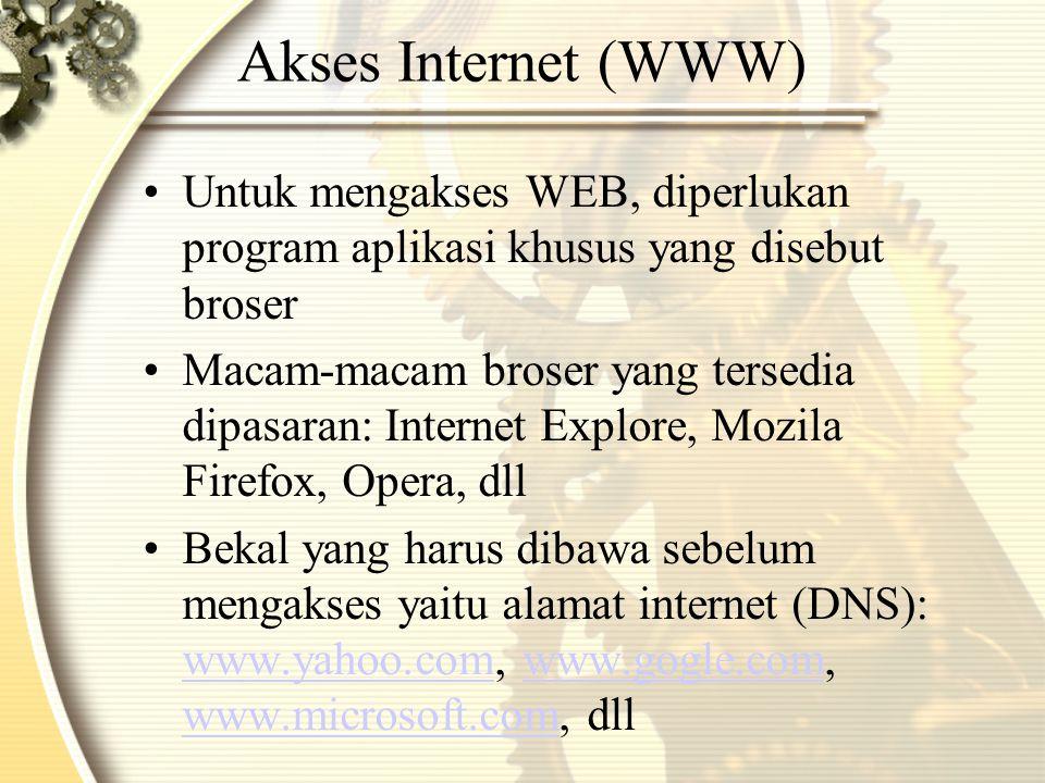 Akses Internet (WWW) Untuk mengakses WEB, diperlukan program aplikasi khusus yang disebut broser.