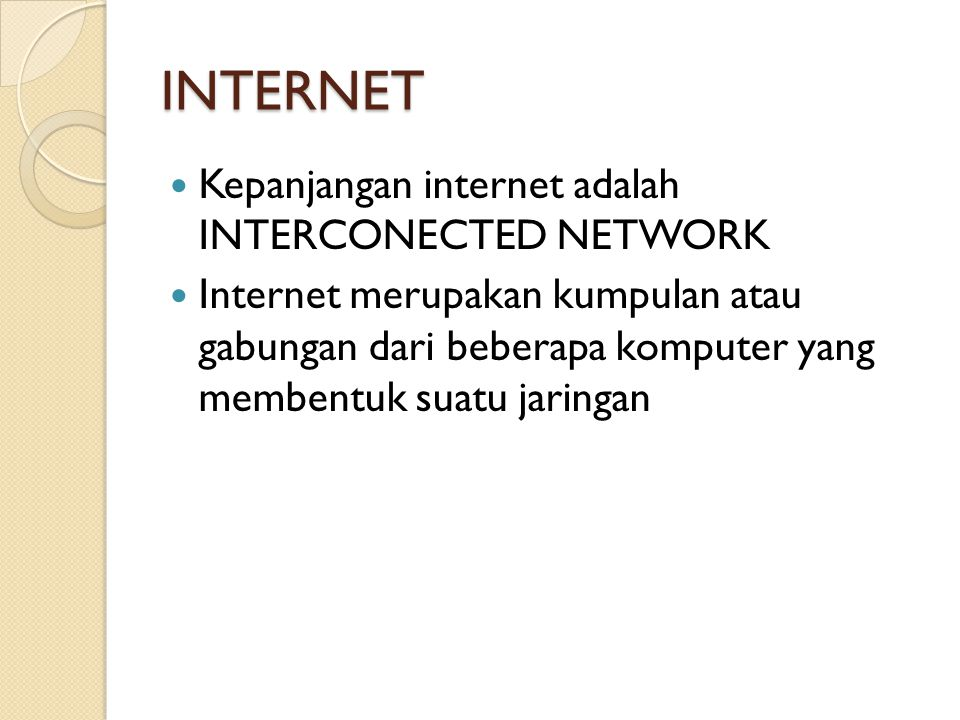 INTERNET Kepanjangan internet adalah INTERCONECTED NETWORK
