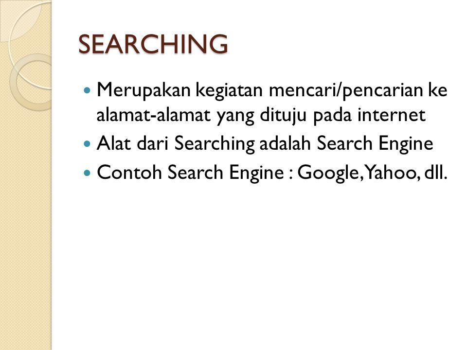 SEARCHING Merupakan kegiatan mencari/pencarian ke alamat-alamat yang dituju pada internet. Alat dari Searching adalah Search Engine.