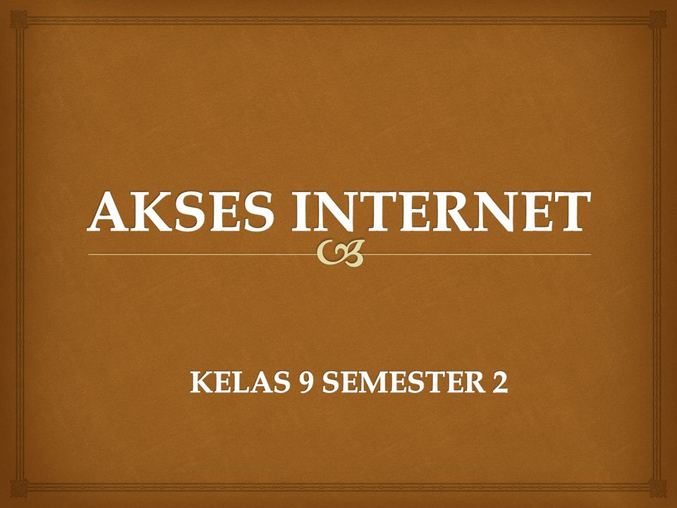 AKSES INTERNET KELAS 9 SEMESTER 2