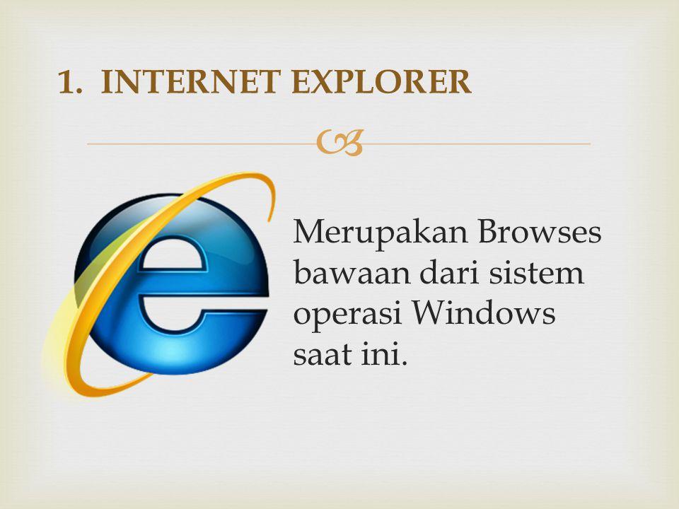 1. INTERNET EXPLORER Merupakan Browses bawaan dari sistem operasi Windows saat ini.