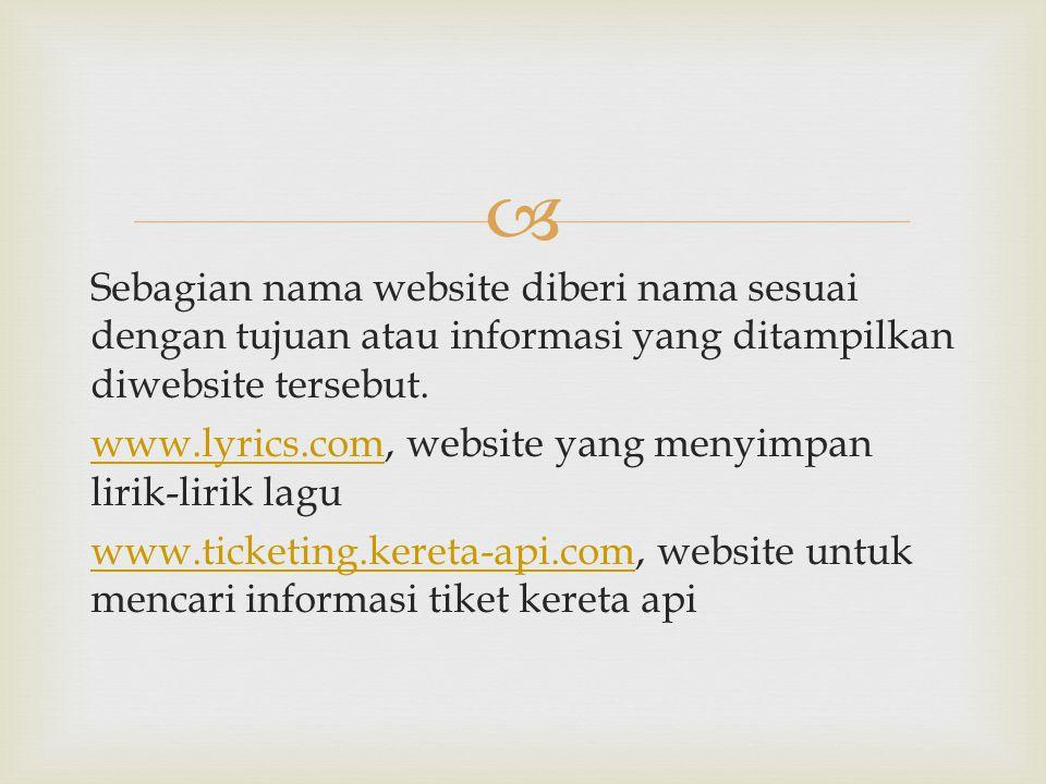 Sebagian nama website diberi nama sesuai dengan tujuan atau informasi yang ditampilkan diwebsite tersebut.