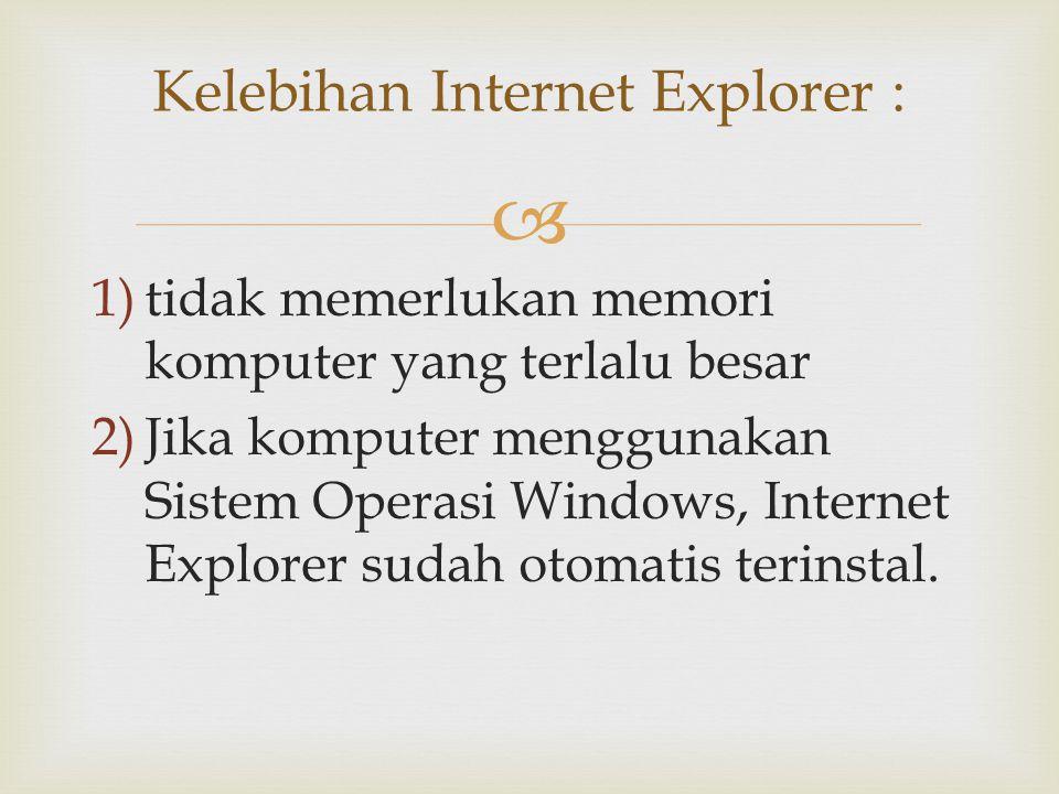 Kelebihan Internet Explorer :