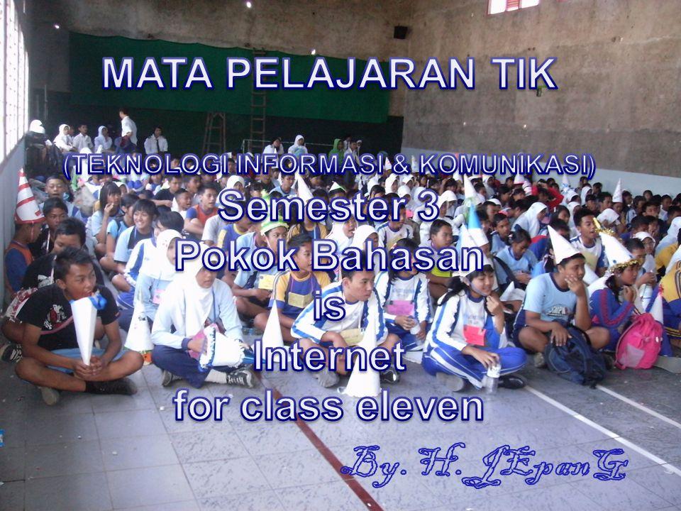 MATA PELAJARAN TIK (TEKNOLOGI INFORMASI & KOMUNIKASI) Semester 3 Pokok Bahasan is Internet for class eleven