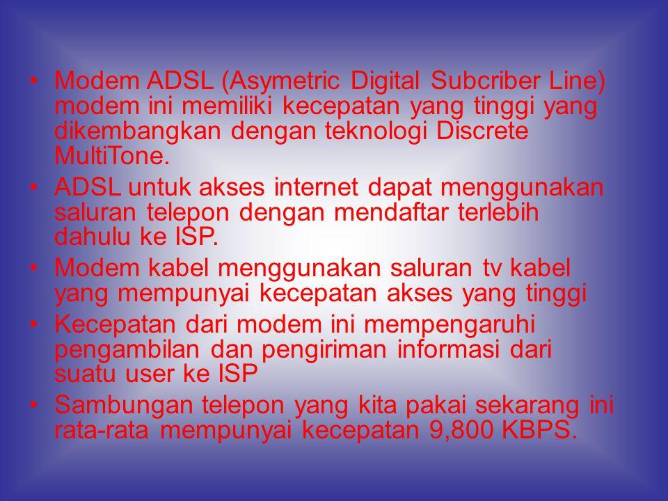 Modem ADSL (Asymetric Digital Subcriber Line) modem ini memiliki kecepatan yang tinggi yang dikembangkan dengan teknologi Discrete MultiTone.