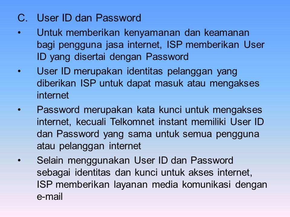 User ID dan Password Untuk memberikan kenyamanan dan keamanan bagi pengguna jasa internet, ISP memberikan User ID yang disertai dengan Password.
