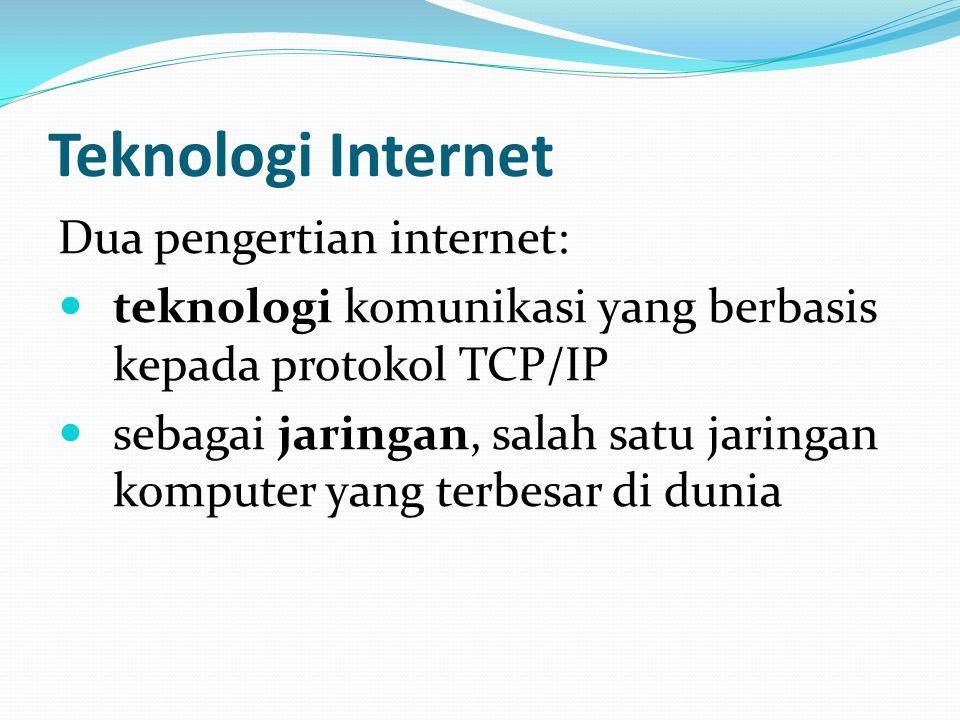 Teknologi Internet Dua pengertian internet:
