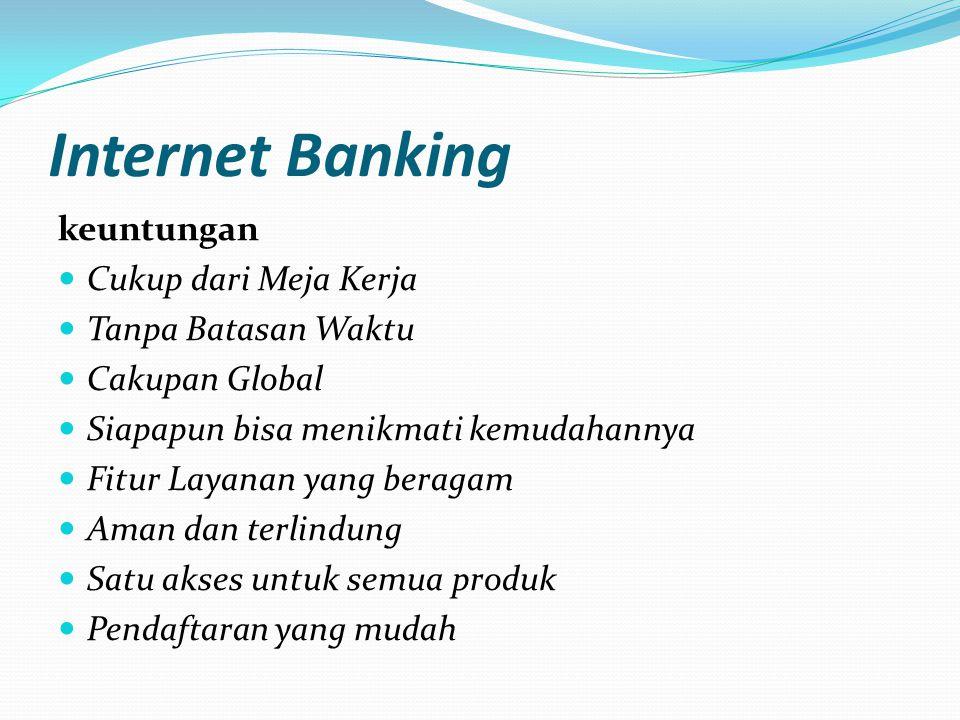 Internet Banking keuntungan Cukup dari Meja Kerja Tanpa Batasan Waktu