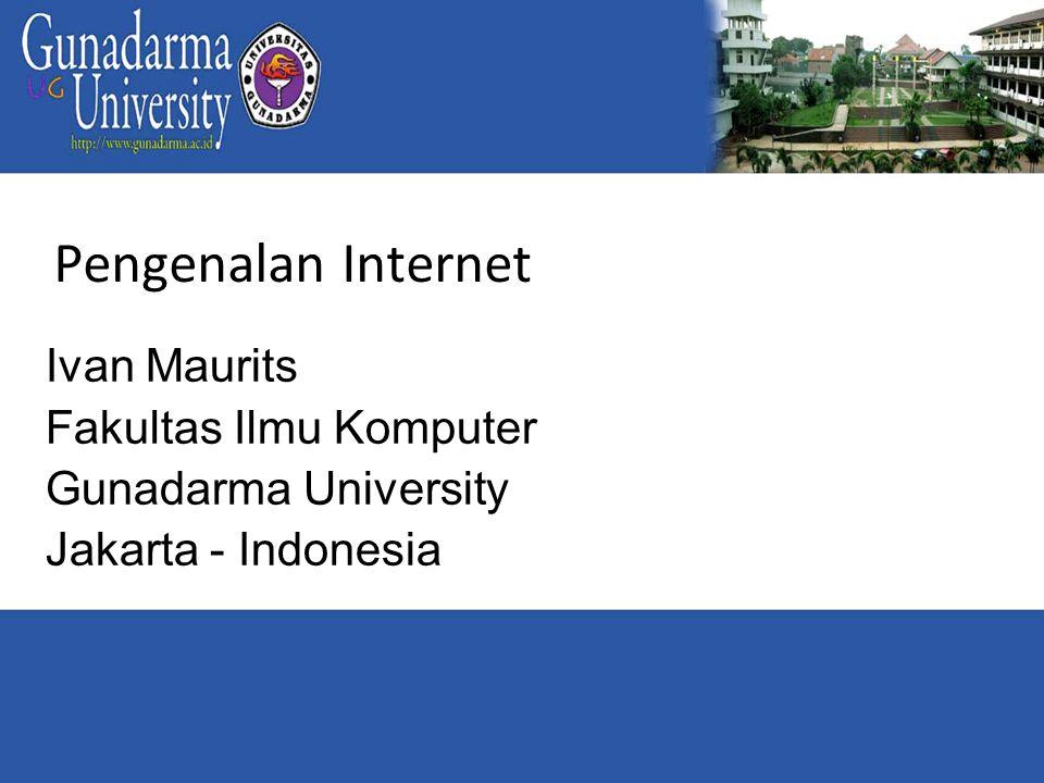 Pengenalan Internet Ivan Maurits Fakultas Ilmu Komputer