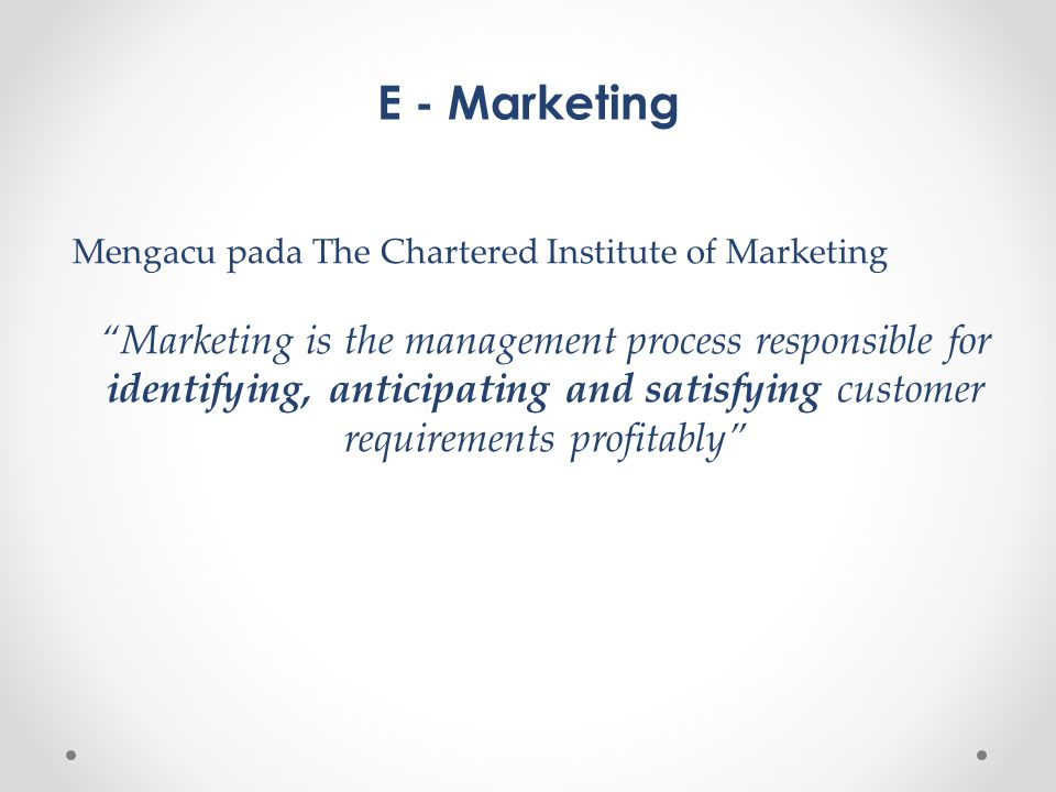 E - Marketing Mengacu pada The Chartered Institute of Marketing.